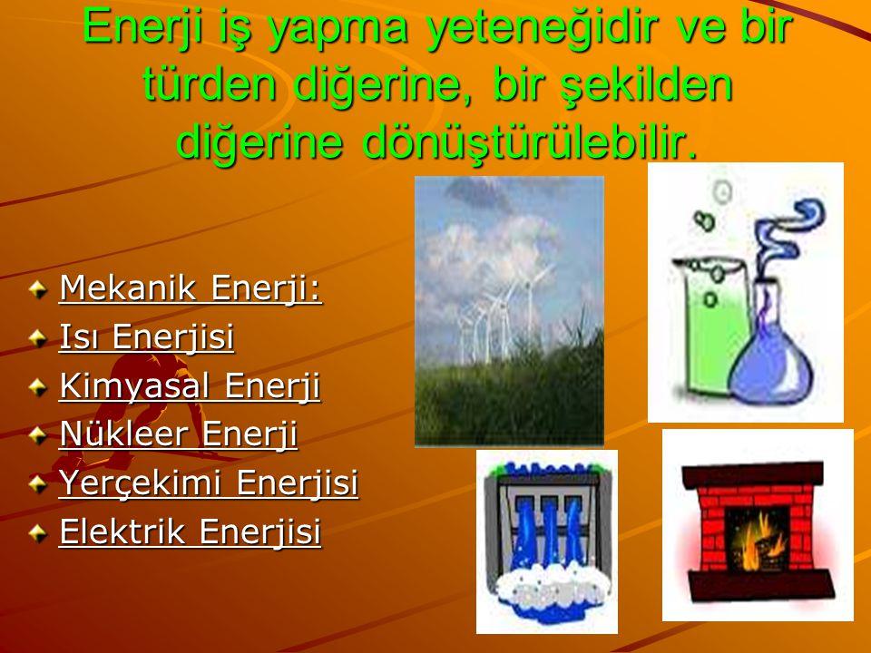 Enerji iş yapma yeteneğidir ve bir türden diğerine, bir şekilden diğerine dönüştürülebilir.