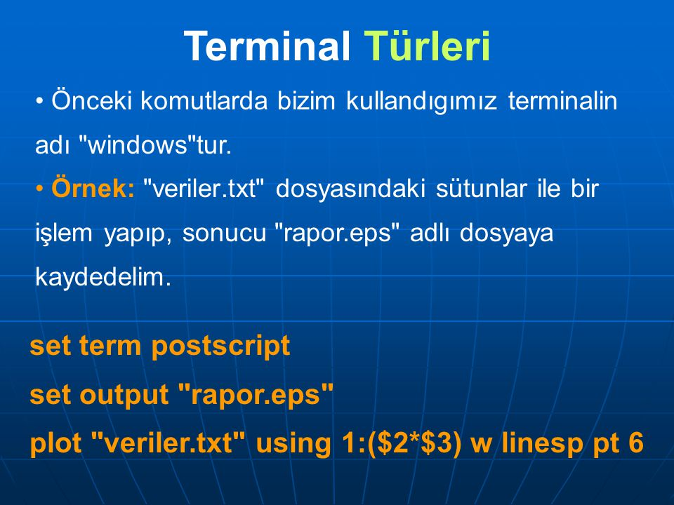 Terminal Türleri set term postscript set output rapor.eps