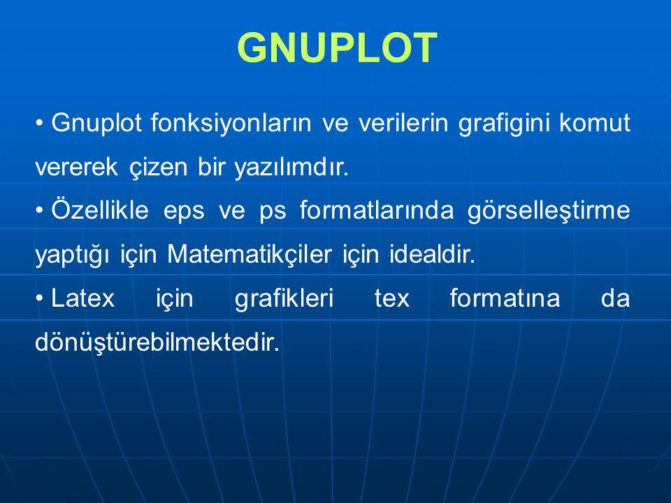 GNUPLOT Gnuplot fonksiyonların ve verilerin grafigini komut vererek çizen bir yazılımdır.