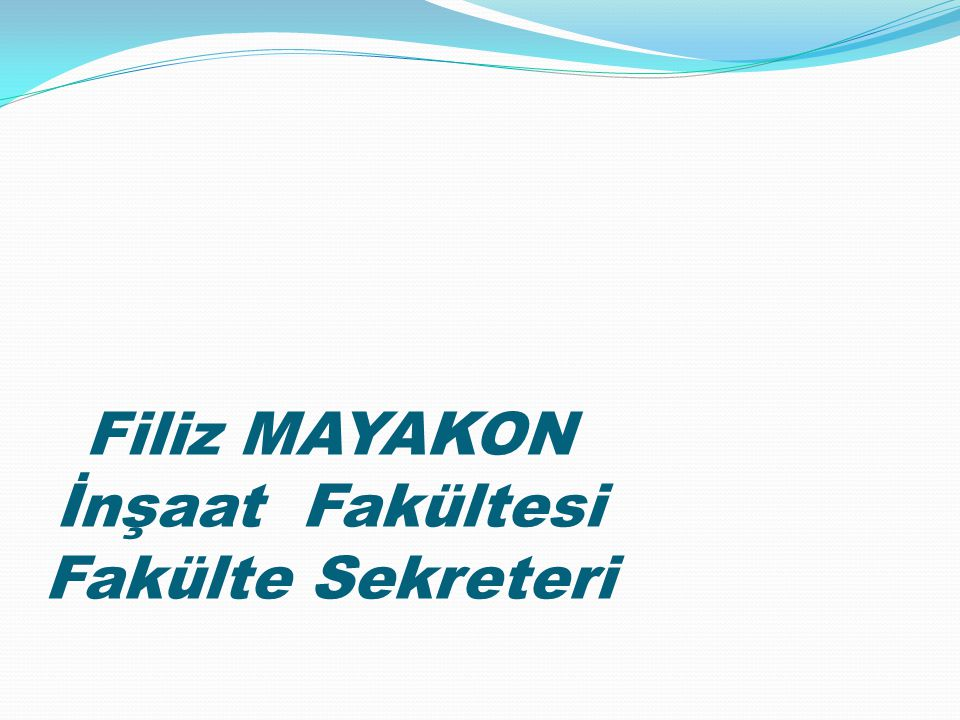 Filiz MAYAKON İnşaat Fakültesi Fakülte Sekreteri
