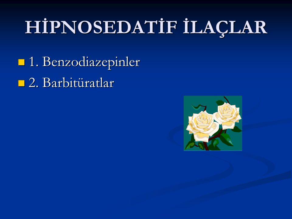 HİPNOSEDATİF İLAÇLAR 1. Benzodiazepinler 2. Barbitüratlar