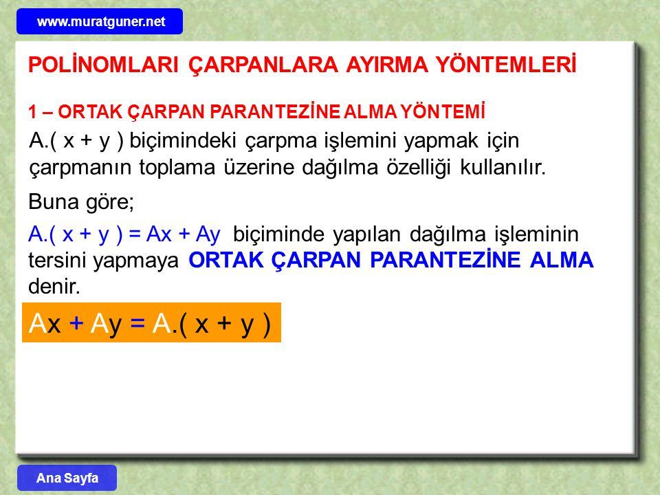 Ax + Ay = A.( x + y ) POLİNOMLARI ÇARPANLARA AYIRMA YÖNTEMLERİ