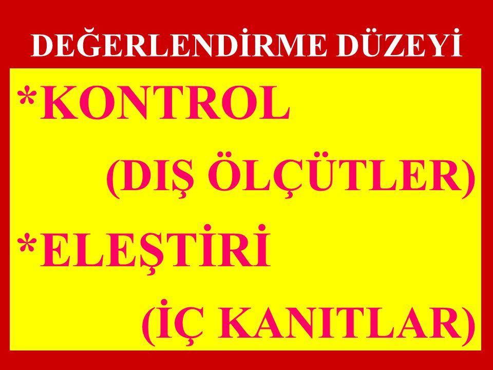 DEĞERLENDİRME DÜZEYİ *KONTROL (DIŞ ÖLÇÜTLER) *ELEŞTİRİ (İÇ KANITLAR)