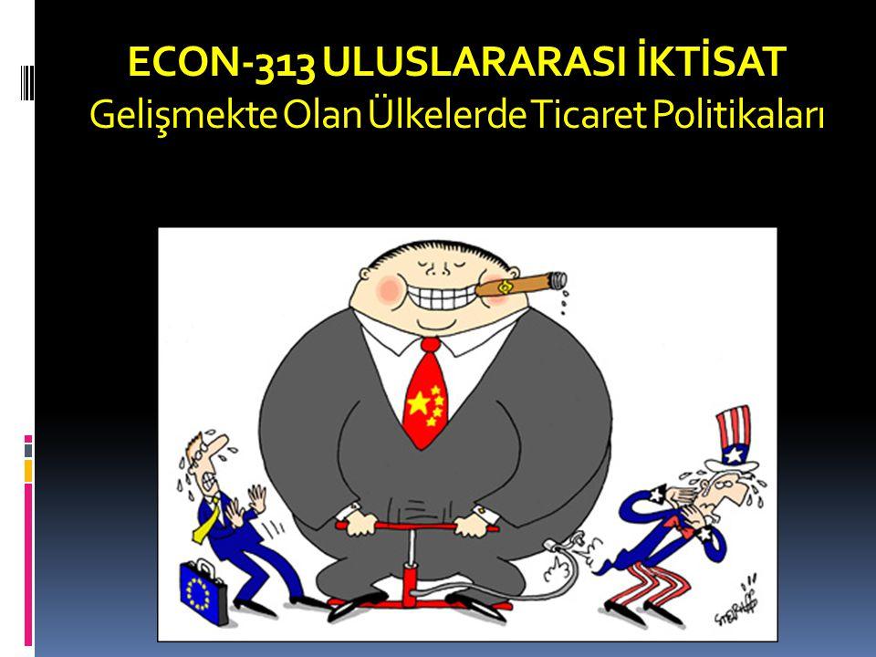 ECON-313 ULUSLARARASI İKTİSAT Gelişmekte Olan Ülkelerde Ticaret Politikaları Trade Policy in Developing Economies