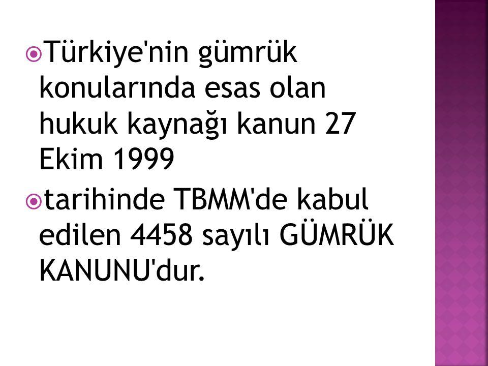 Türkiye nin gümrük konularında esas olan hukuk kaynağı kanun 27 Ekim 1999