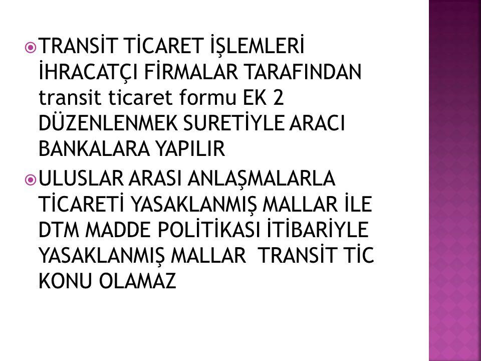 TRANSİT TİCARET İŞLEMLERİ İHRACATÇI FİRMALAR TARAFINDAN transit ticaret formu EK 2 DÜZENLENMEK SURETİYLE ARACI BANKALARA YAPILIR
