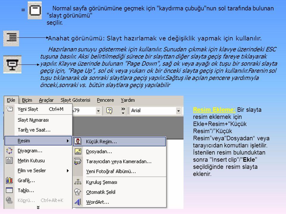 = Normal sayfa görünümüne geçmek için kaydırma çubuğu nun sol tarafında bulunan slayt görünümü seçilir.