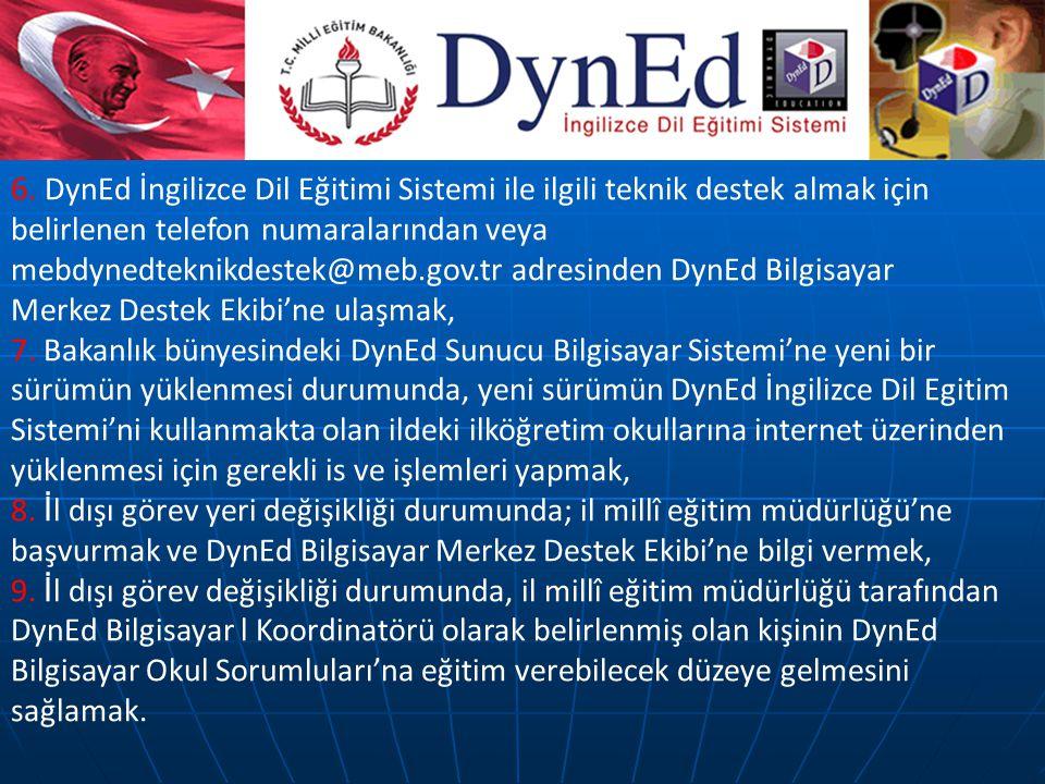 6. DynEd İngilizce Dil Eğitimi Sistemi ile ilgili teknik destek almak için belirlenen telefon numaralarından veya mebdynedteknikdestek@meb.gov.tr adresinden DynEd Bilgisayar