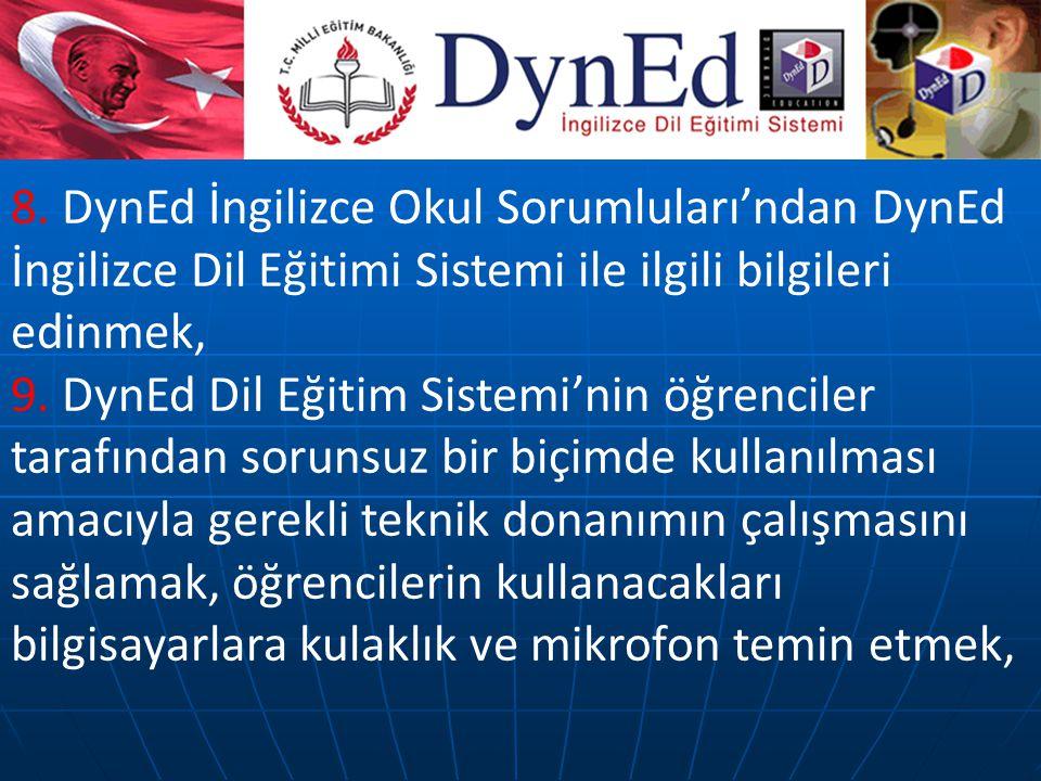 8. DynEd İngilizce Okul Sorumluları'ndan DynEd İngilizce Dil Eğitimi Sistemi ile ilgili bilgileri edinmek,