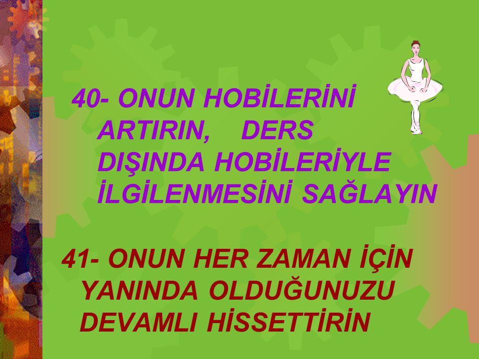 40- ONUN HOBİLERİNİ. ARTIRIN,. DERS. DIŞINDA HOBİLERİYLE
