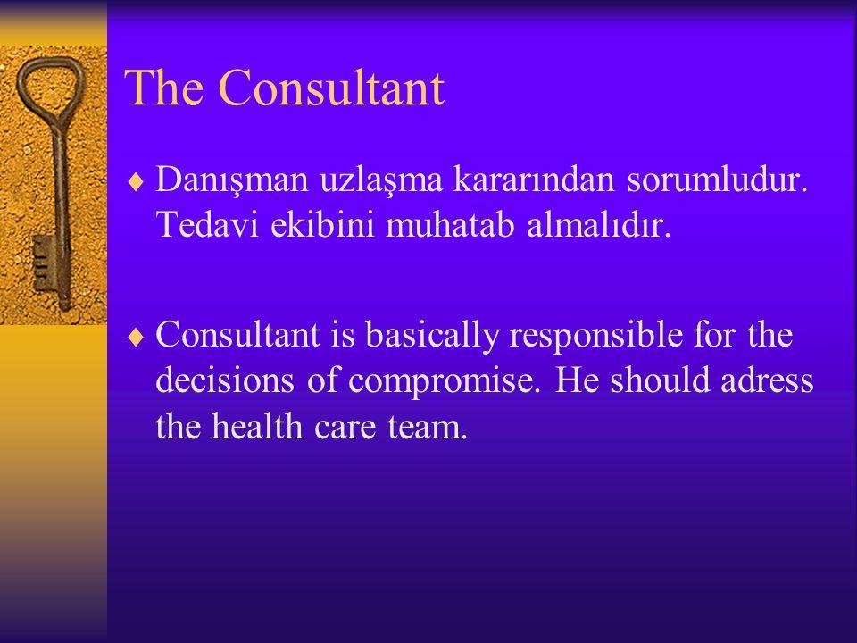 The Consultant Danışman uzlaşma kararından sorumludur. Tedavi ekibini muhatab almalıdır.