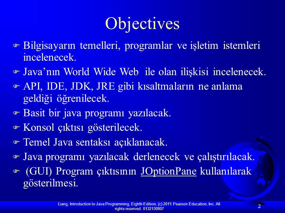 Objectives Bilgisayarın temelleri, programlar ve işletim istemleri incelenecek. Java'nın World Wide Web ile olan ilişkisi incelenecek.
