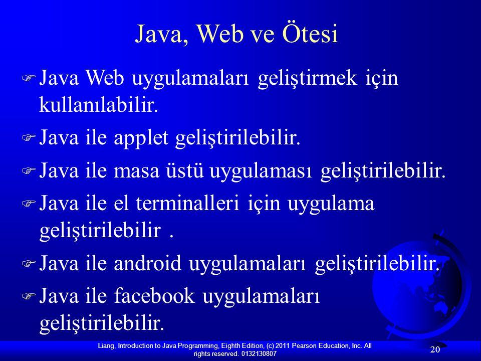 Java, Web ve Ötesi Java Web uygulamaları geliştirmek için kullanılabilir. Java ile applet geliştirilebilir.