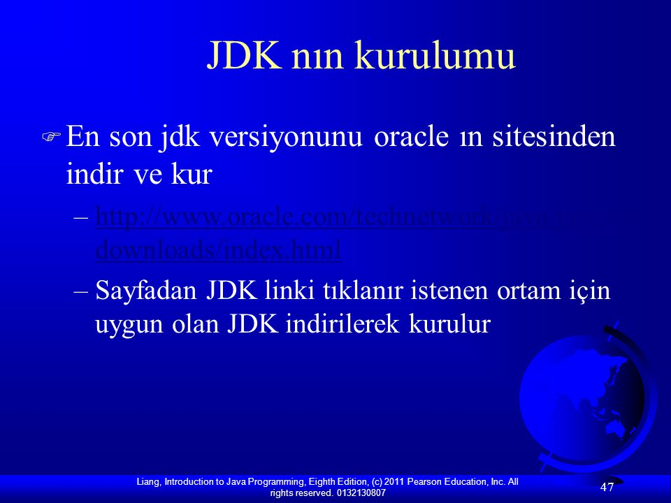 JDK nın kurulumu En son jdk versiyonunu oracle ın sitesinden indir ve kur. http://www.oracle.com/technetwork/java/javase/downloads/index.html.