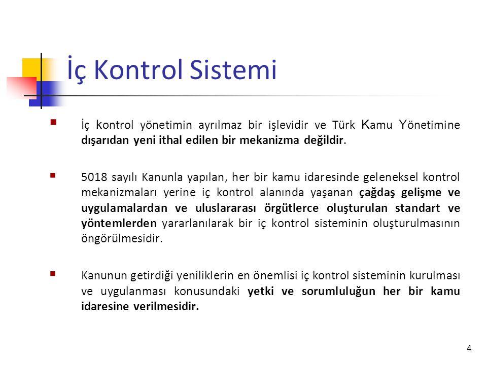İç Kontrol Sistemi İç kontrol yönetimin ayrılmaz bir işlevidir ve Türk Kamu Yönetimine dışarıdan yeni ithal edilen bir mekanizma değildir.