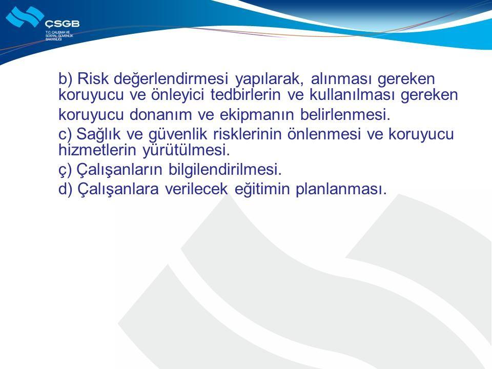 b) Risk değerlendirmesi yapılarak, alınması gereken koruyucu ve önleyici tedbirlerin ve kullanılması gereken
