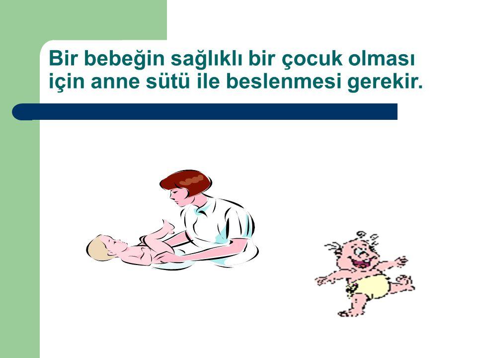 Bir bebeğin sağlıklı bir çocuk olması için anne sütü ile beslenmesi gerekir.