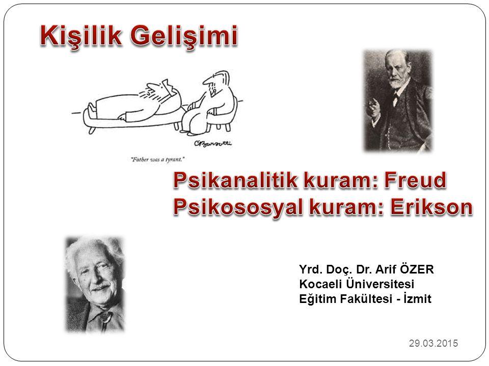 Psikanalitik kuram: Freud Psikososyal kuram: Erikson