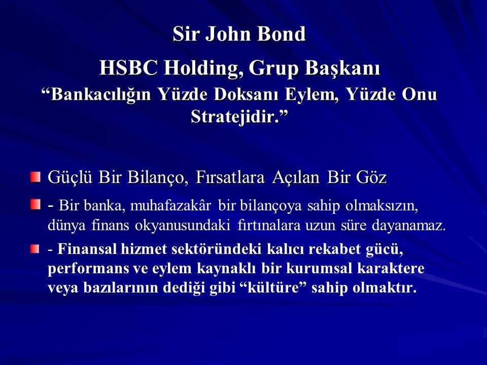 Sir John Bond HSBC Holding, Grup Başkanı Bankacılığın Yüzde Doksanı Eylem, Yüzde Onu Stratejidir.