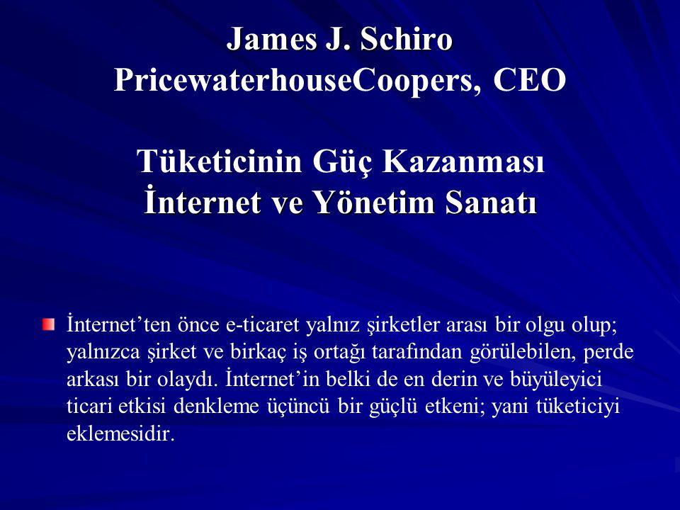 James J. Schiro PricewaterhouseCoopers, CEO Tüketicinin Güç Kazanması İnternet ve Yönetim Sanatı