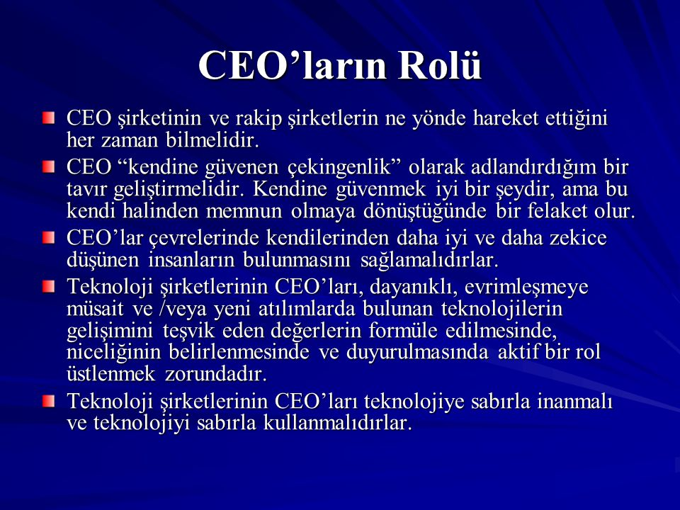 CEO'ların Rolü CEO şirketinin ve rakip şirketlerin ne yönde hareket ettiğini her zaman bilmelidir.