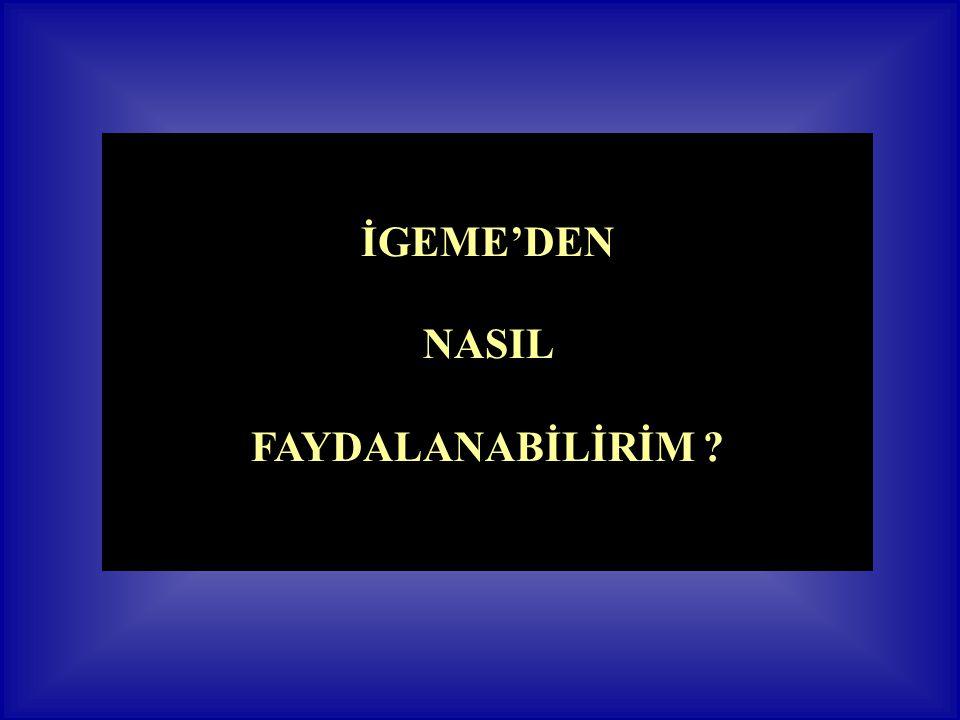 İGEME'DEN NASIL FAYDALANABİLİRİM