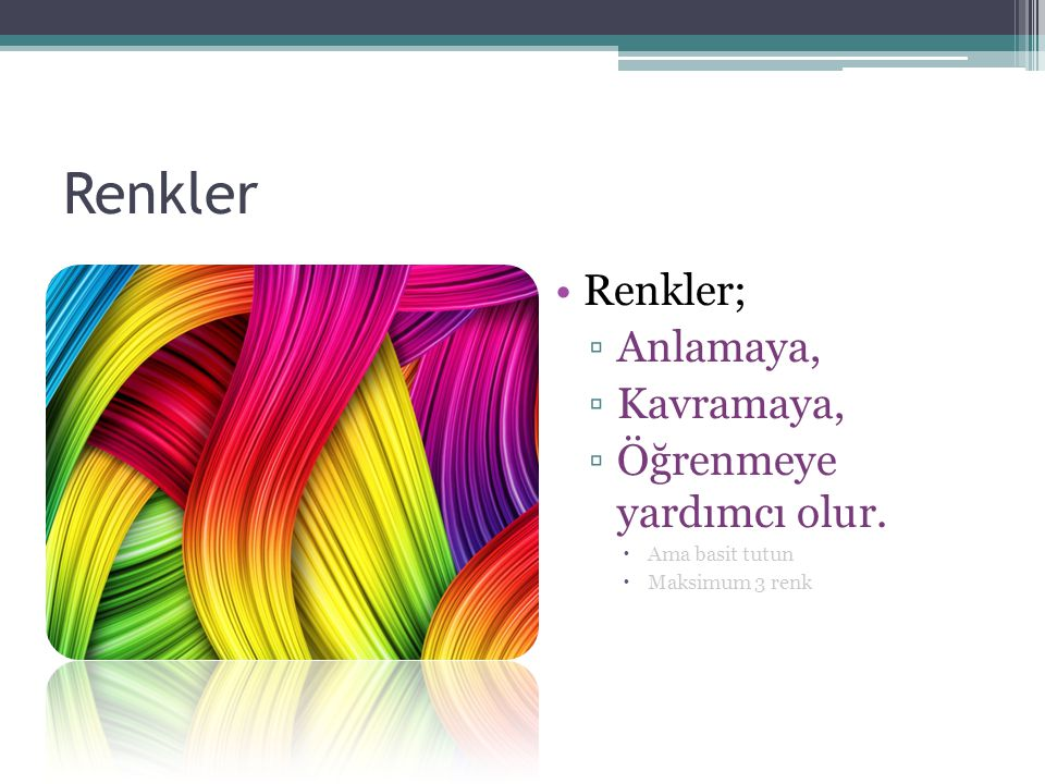 Renkler Renkler; Anlamaya, Kavramaya, Öğrenmeye yardımcı olur.