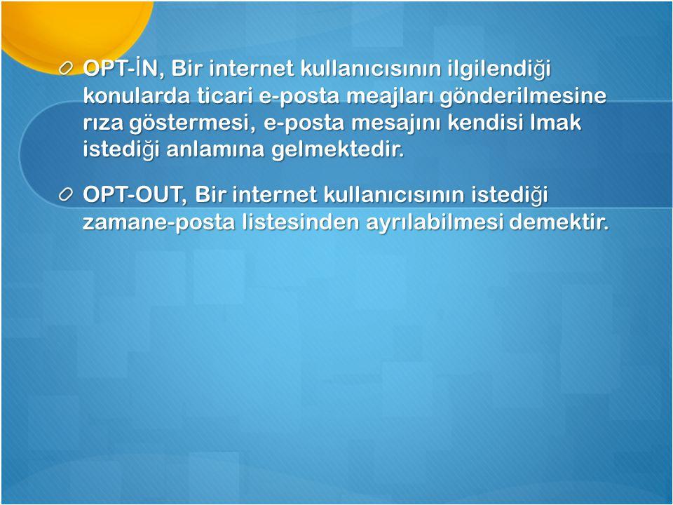 OPT-İN, Bir internet kullanıcısının ilgilendiği konularda ticari e-posta meajları gönderilmesine rıza göstermesi, e-posta mesajını kendisi lmak istediği anlamına gelmektedir.