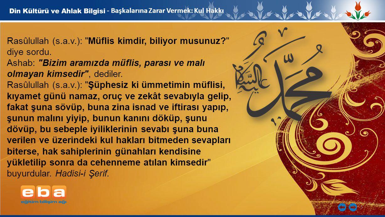 Rasûlullah (s.a.v.): Müflis kimdir, biliyor musunuz diye sordu.