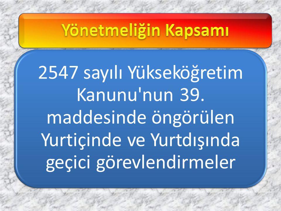 2547 sayılı Yükseköğretim Kanunu nun 39.