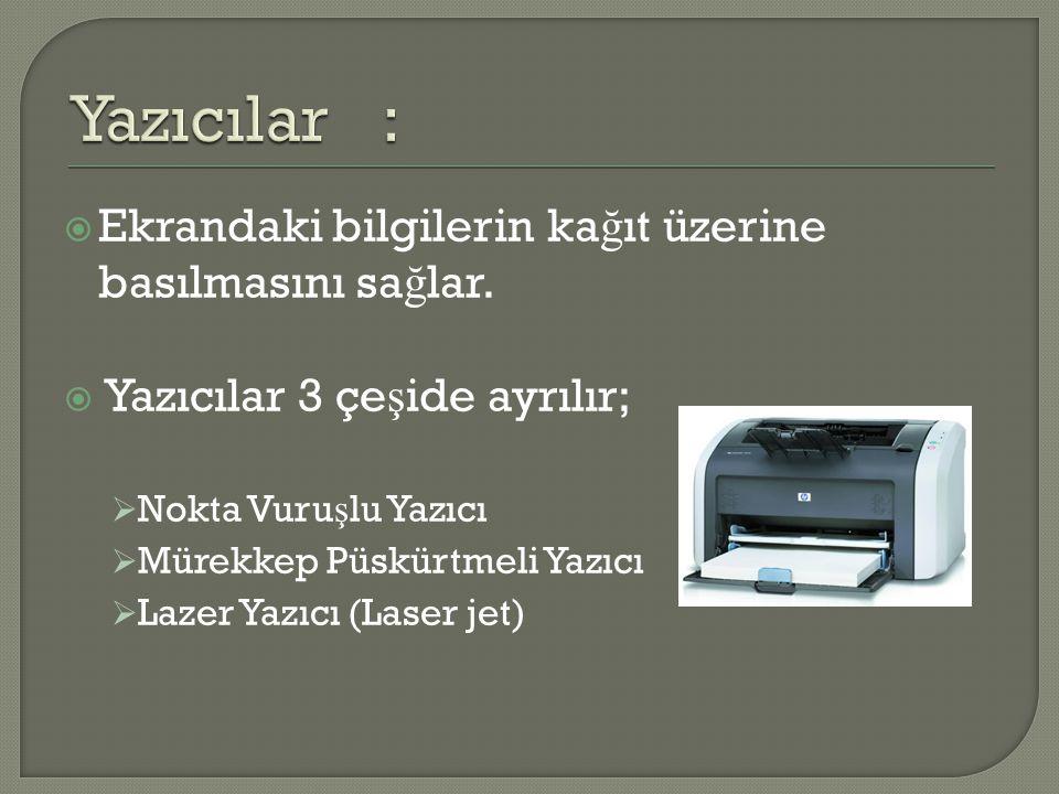 Yazıcılar : Ekrandaki bilgilerin kağıt üzerine basılmasını sağlar.