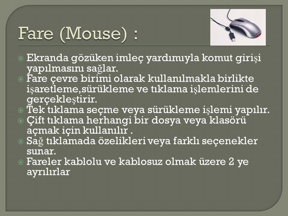 Fare (Mouse) : Ekranda gözüken imleç yardımıyla komut girişi yapılmasını sağlar.