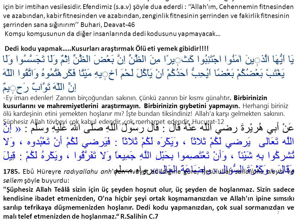 -Unutulmamalı ki Rabbimizin bizlere ihsan etmiş olduğu nimetler de, dar geçimlikler de bizim için bir imtihan vesilesidir. Efendimiz (s.a.v) şöyle dua ederdi : ''Allah'ım, Cehennemin fitnesinden ve azabından, kabir fitnesinden ve azabından, zenginlik fitnesinin şerrinden ve fakirlik fitnesinin şerrinden sana sığınırım'' Buhari, Deavat-46