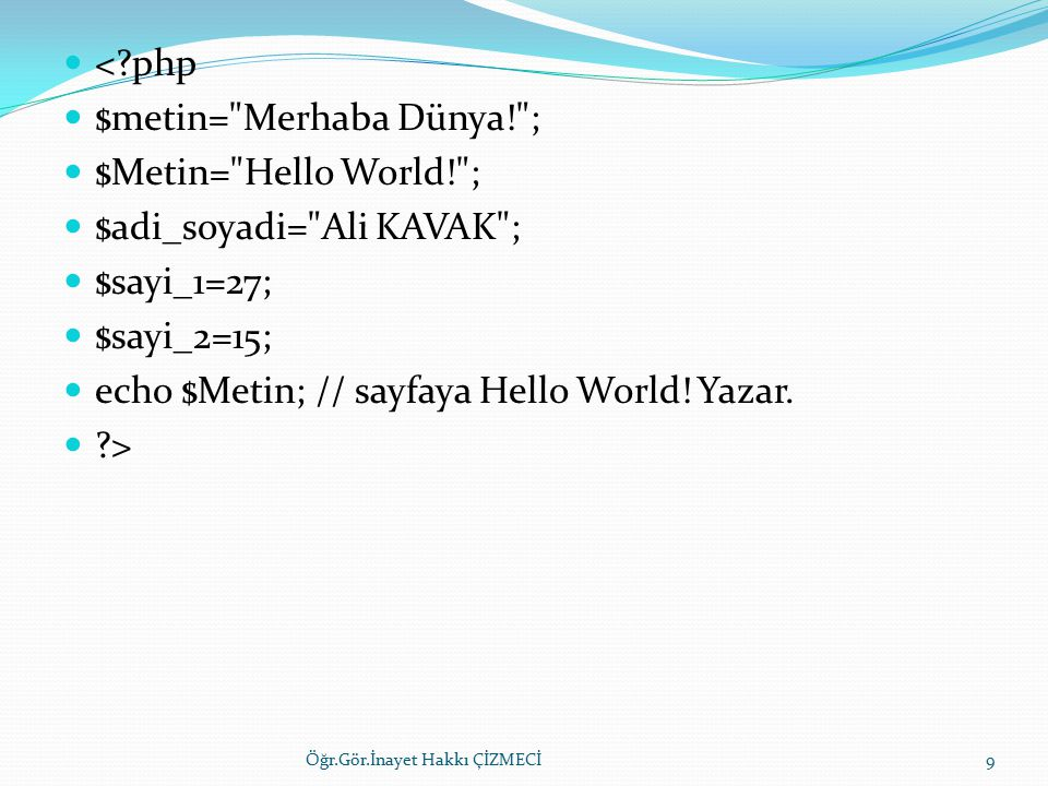 $metin= Merhaba Dünya! ; $Metin= Hello World! ;