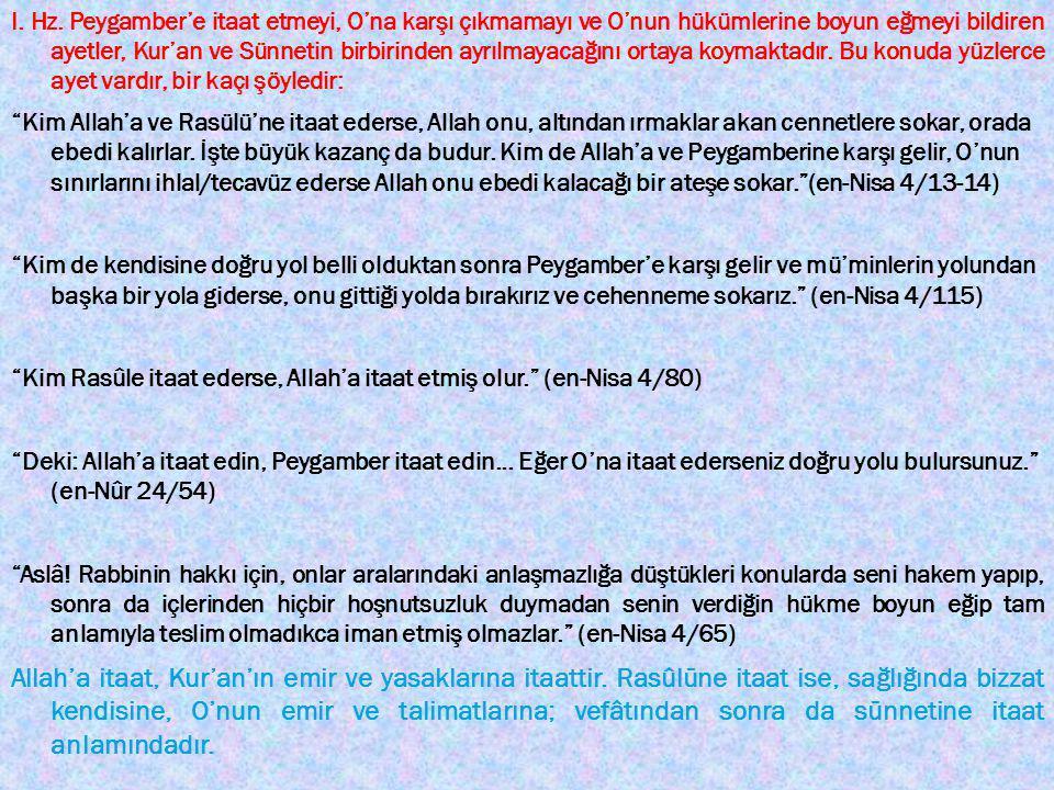 I. Hz. Peygamber'e itaat etmeyi, O'na karşı çıkmamayı ve O'nun hükümlerine boyun eğmeyi bildiren ayetler, Kur'an ve Sünnetin birbirinden ayrılmayacağını ortaya koymaktadır. Bu konuda yüzlerce ayet vardır, bir kaçı şöyledir: