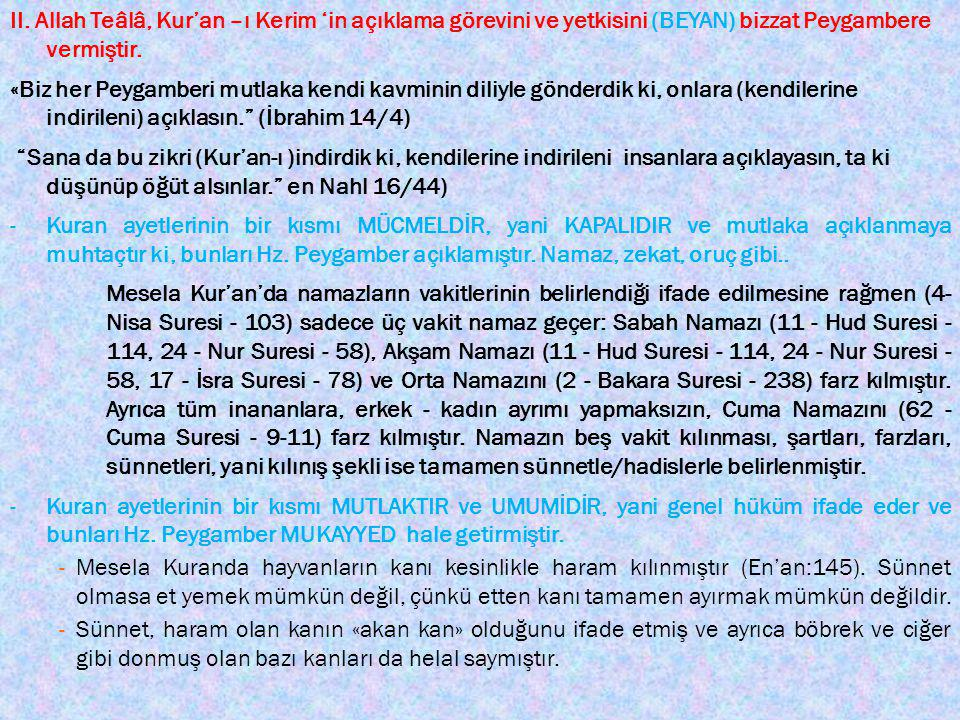 II. Allah Teâlâ, Kur'an –ı Kerim 'in açıklama görevini ve yetkisini (BEYAN) bizzat Peygambere vermiştir.