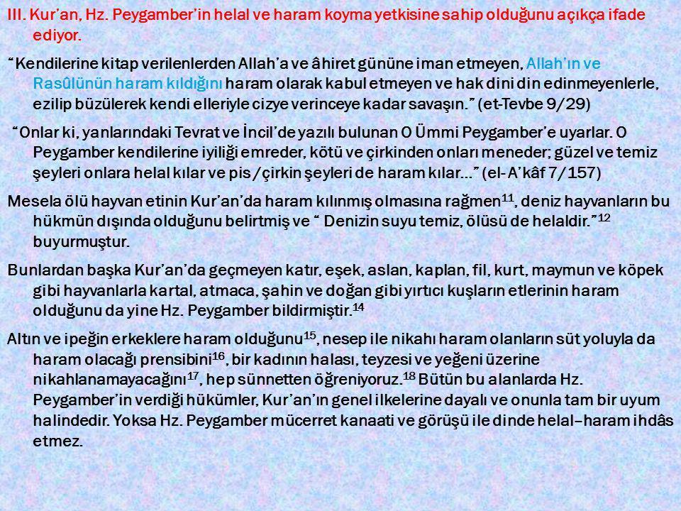 III. Kur'an, Hz. Peygamber'in helal ve haram koyma yetkisine sahip olduğunu açıkça ifade ediyor.
