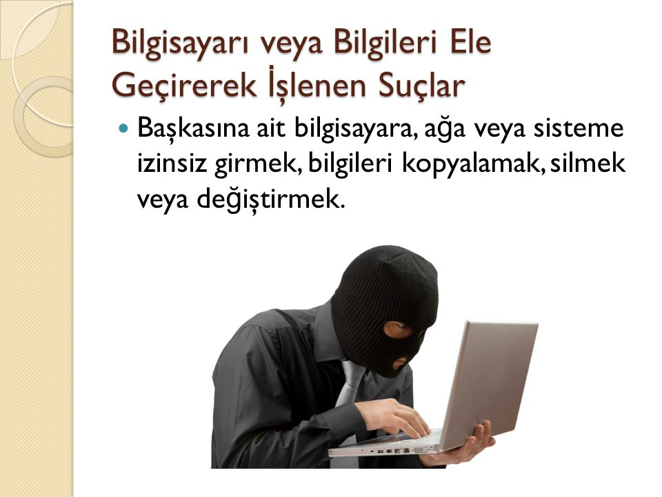 Bilgisayarı veya Bilgileri Ele Geçirerek İşlenen Suçlar