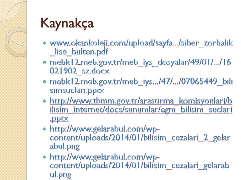 Kaynakça www.okankoleji.com/upload/sayfa.../siber_zorbalik _lise_bulten.pdf. mebk12.meb.gov.tr/meb_iys_dosyalar/49/01/.../16 021902_sz.docx.