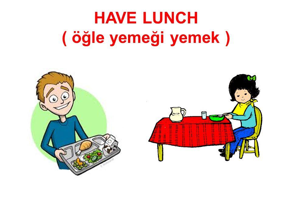 HAVE LUNCH ( öğle yemeği yemek )