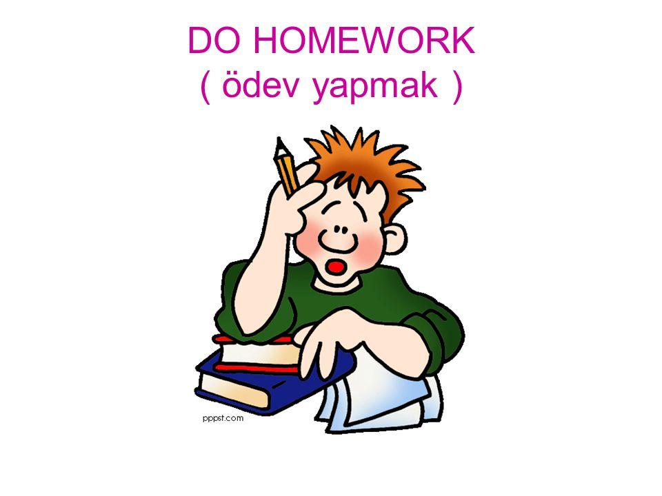 DO HOMEWORK ( ödev yapmak )