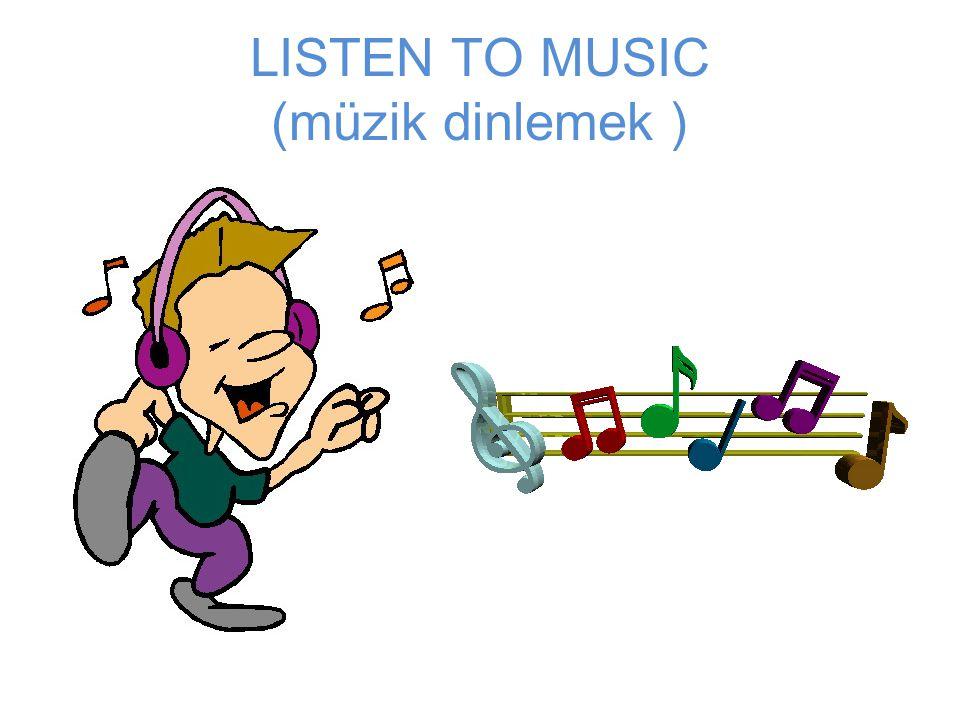LISTEN TO MUSIC (müzik dinlemek )