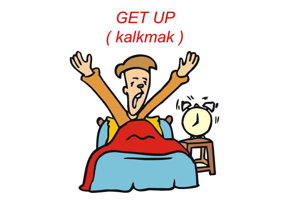GET UP ( kalkmak )