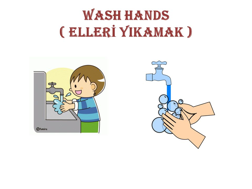 WASH HANDS ( ELLERİ YIKAMAK )