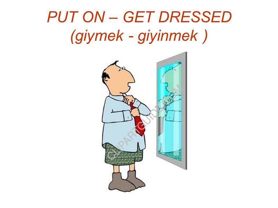 PUT ON – GET DRESSED (giymek - giyinmek )
