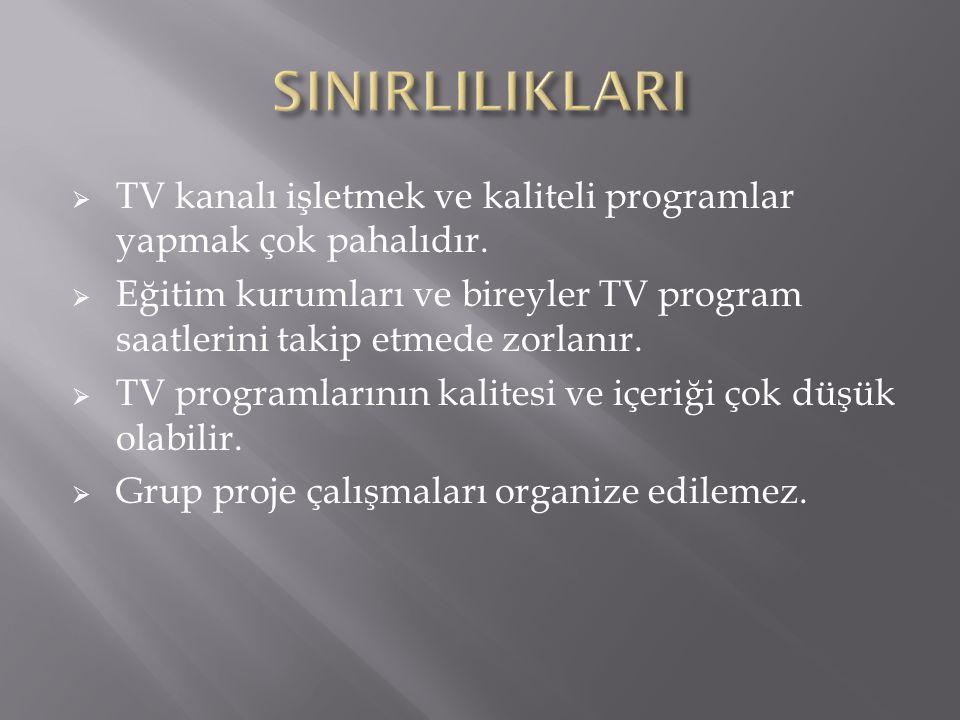 SINIRLILIKLARI TV kanalı işletmek ve kaliteli programlar yapmak çok pahalıdır.