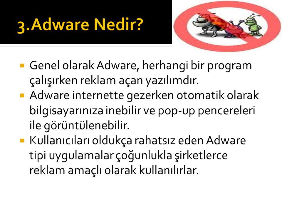 3.Adware Nedir Genel olarak Adware, herhangi bir program çalışırken reklam açan yazılımdır.