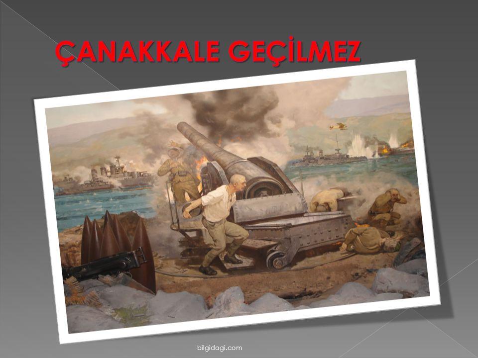 ÇANAKKALE GEÇİLMEZ bilgidagi.com