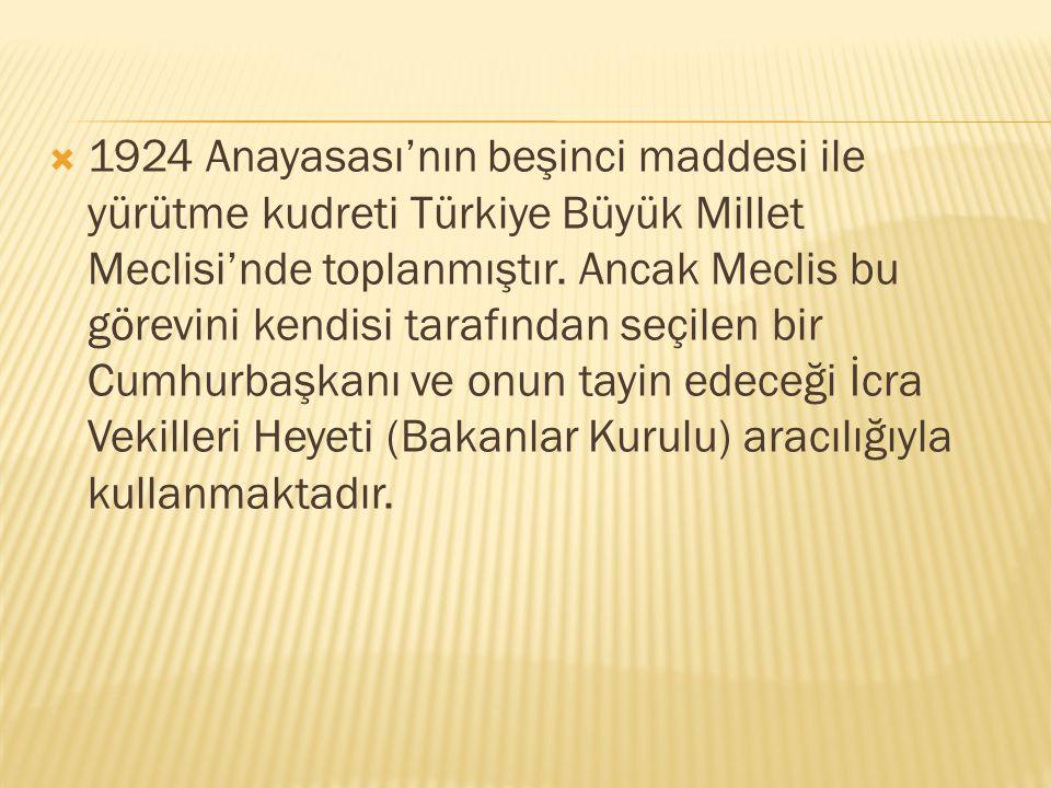 1924 Anayasası'nın beşinci maddesi ile yürütme kudreti Türkiye Büyük Millet Meclisi'nde toplanmıştır.