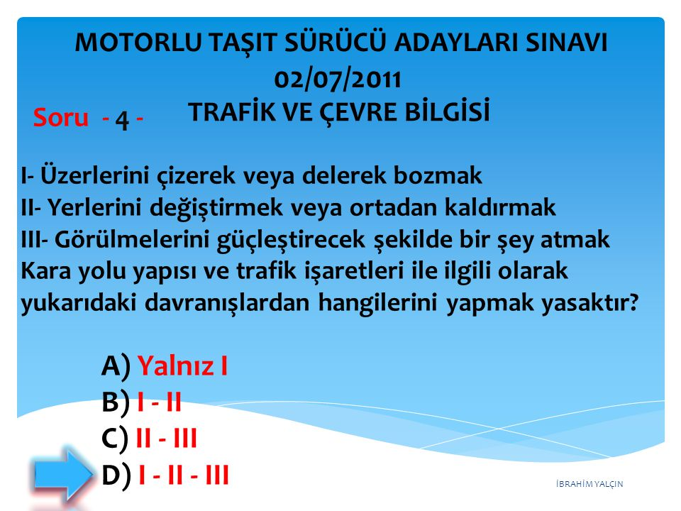 02/07/2011 A) Yalnız I B) I - II C) II - III D) I - II - III